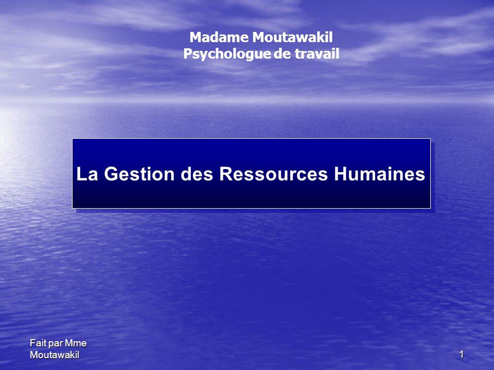 Fait par Mme Moutawakil1 La Gestion des Ressources Humaines Madame Moutawakil Psychologue de travail