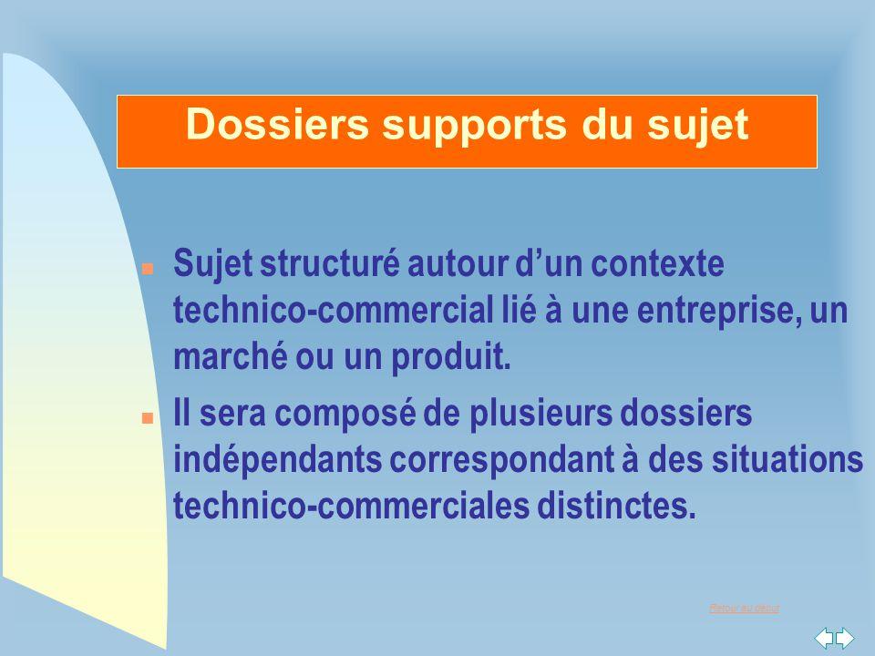 Retour au début Dossiers supports du sujet n Sujet structuré autour d'un contexte technico-commercial lié à une entreprise, un marché ou un produit. n