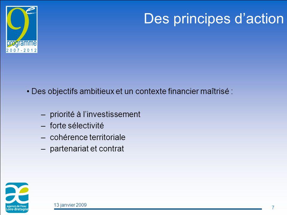 13 janvier 2009 7 Des principes d'action Des objectifs ambitieux et un contexte financier maîtrisé : –priorité à l'investissement –forte sélectivité –cohérence territoriale –partenariat et contrat