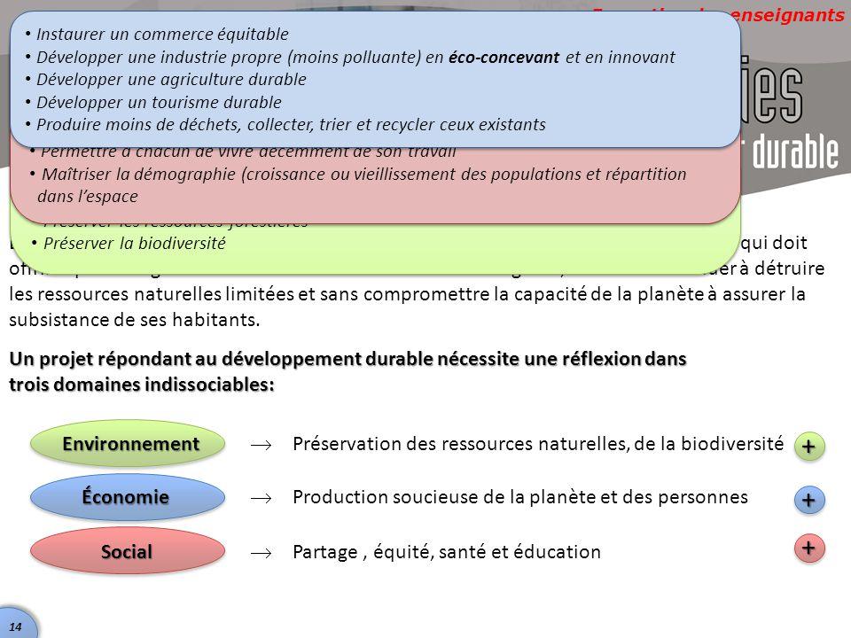 Formation des enseignants 14 Le développement durable est donc un nouveau concept de croissance économique qui doit offrir équité et égalité des chanc