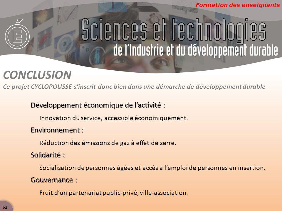 Formation des enseignants CONCLUSION Ce projet CYCLOPOUSSE s'inscrit donc bien dans une démarche de développement durable Développement économique de l'activité : Innovation du service, accessible économiquement.