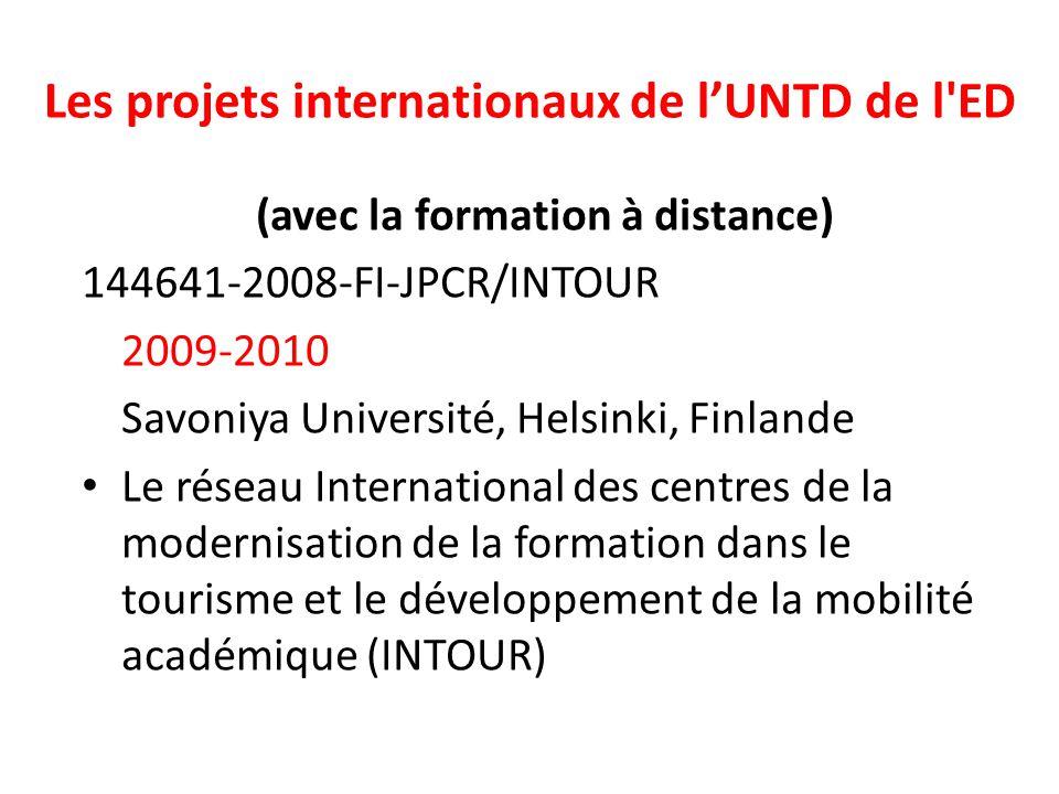 Les projets internationaux de l'UNTD de l ED (avec la formation à distance) 144641-2008-FI-JPCR/INTOUR 2009-2010 Savoniya Université, Helsinki, Finlande Le réseau International des centres de la modernisation de la formation dans le tourisme et le développement de la mobilité académique (INTOUR)