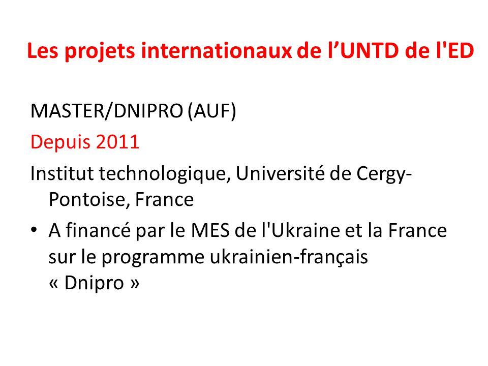 Les projets internationaux de l'UNTD de l ED MASTER/DNIPRO (AUF) Depuis 2011 Institut technologique, Université de Cergy- Pontoise, France A financé par le MES de l Ukraine et la France sur le programme ukrainien-français « Dnipro »
