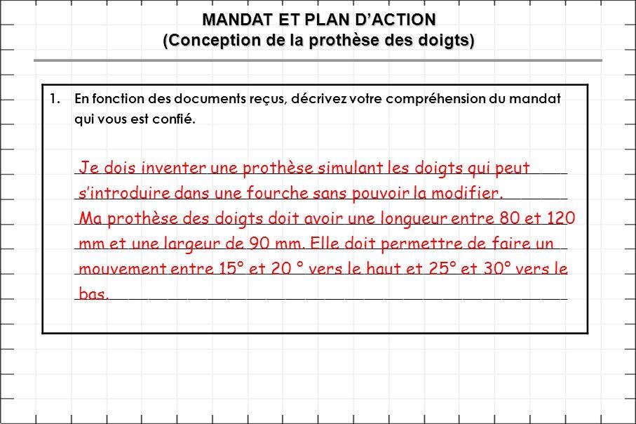 MANDAT ET PLAN D'ACTION (Conception de la prothèse des doigts) 1.En fonction des documents reçus, décrivez votre compréhension du mandat qui vous est confié.