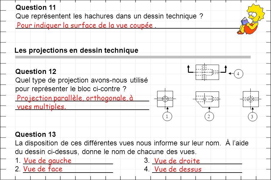 Question 11 Que représentent les hachures dans un dessin technique ? ___________________________________________________________ Les projections en de
