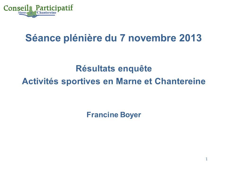 1 Séance plénière du 7 novembre 2013 Résultats enquête Activités sportives en Marne et Chantereine Francine Boyer