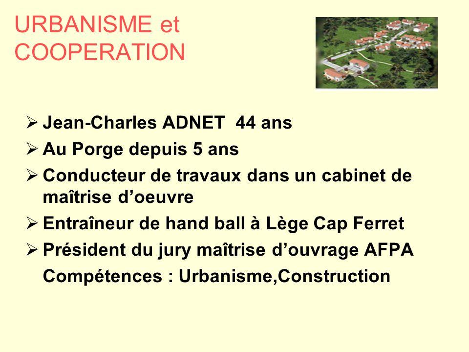 URBANISME et COOPERATION  Jean-Charles ADNET 44 ans  Au Porge depuis 5 ans  Conducteur de travaux dans un cabinet de maîtrise d'oeuvre  Entraîneur