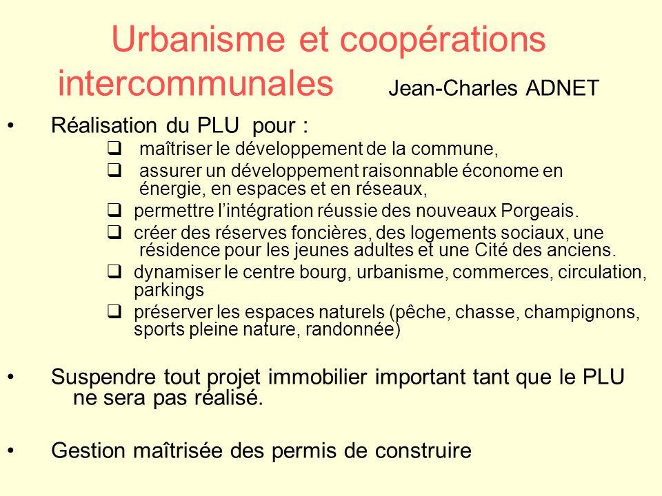Urbanisme et coopérations intercommunales Jean-Charles ADNET Réalisation du PLU pour :  maîtriser le développement de la commune,  assurer un dévelo