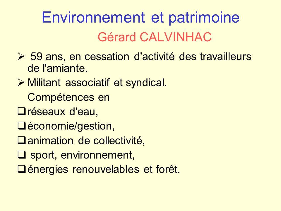 Environnement et patrimoine Gérard CALVINHAC  59 ans, en cessation d'activité des travailleurs de l'amiante.  Militant associatif et syndical. Compé