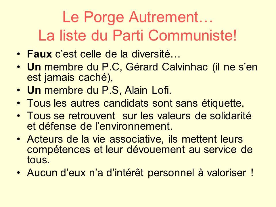 Le Porge Autrement… La liste du Parti Communiste! Faux c'est celle de la diversité… Un membre du P.C, Gérard Calvinhac (il ne s'en est jamais caché),
