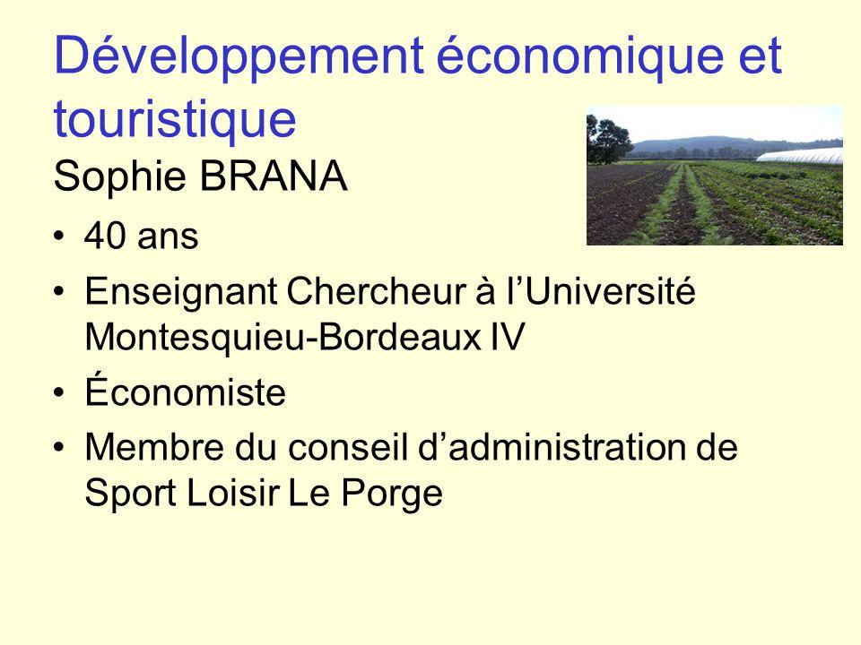 Développement économique et touristique Sophie BRANA 40 ans Enseignant Chercheur à l'Université Montesquieu-Bordeaux IV Économiste Membre du conseil d