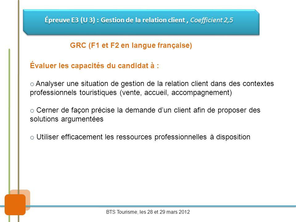 GRC (F1 et F2 en langue française) Évaluer les capacités du candidat à : o Analyser une situation de gestion de la relation client dans des contextes