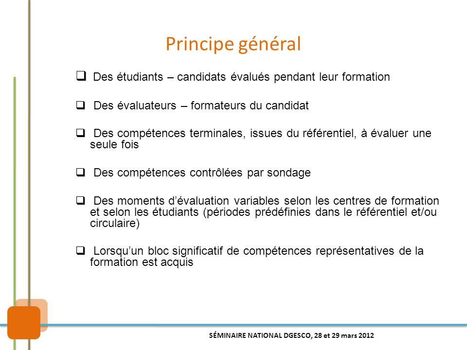 Principe général  Des étudiants – candidats évalués pendant leur formation  Des évaluateurs – formateurs du candidat  Des compétences terminales, i