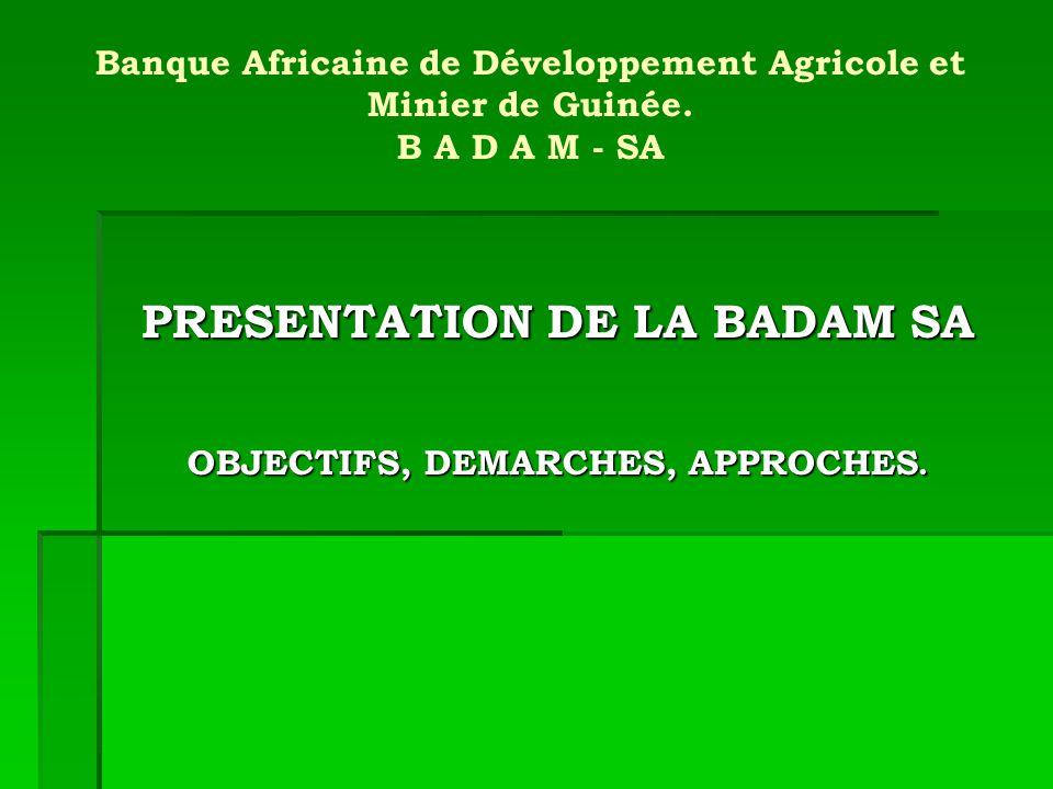 Introduction La Banque Africaine de Développement Agricole et Minier de Guinée SA – BADAM SA – est un Établissement de Crédit agrée par le Comité des Agréments de la Banque Centrale de la République de Guinée – BCRG cif Agrément N° D/2008/016/CAM du 19 décembre 2008.