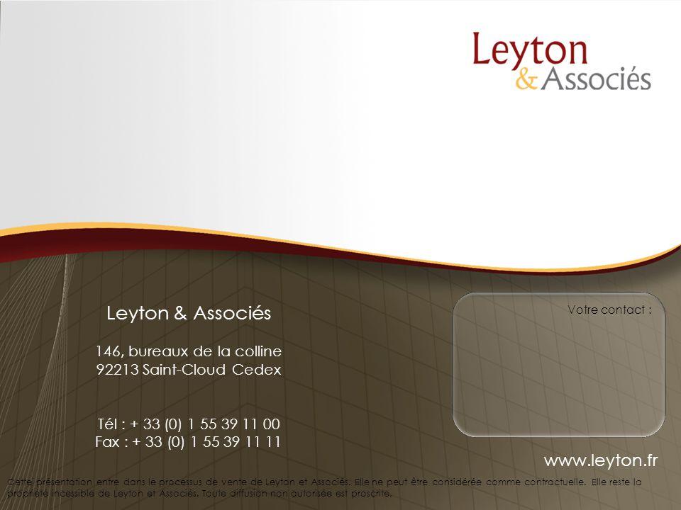 www.leyton.fr Leyton & Associés 146, bureaux de la colline 92213 Saint-Cloud Cedex Tél : + 33 (0) 1 55 39 11 00 Fax : + 33 (0) 1 55 39 11 11 Votre con