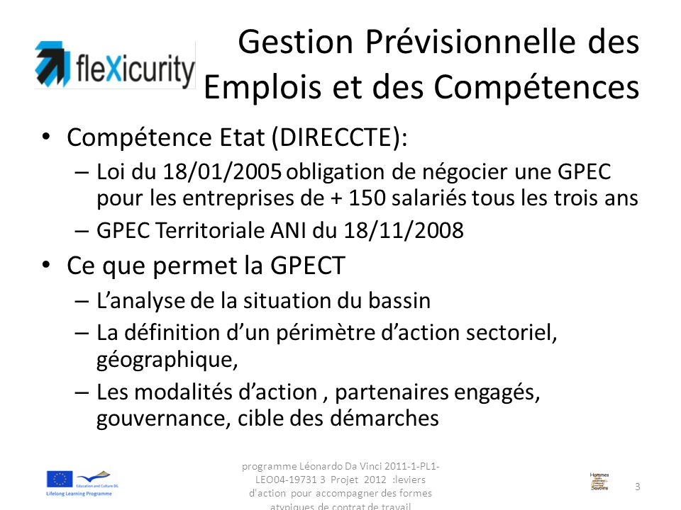 Gestion Prévisionnelle des Emplois et des Compétences Compétence Etat (DIRECCTE): – Loi du 18/01/2005 obligation de négocier une GPEC pour les entrepr