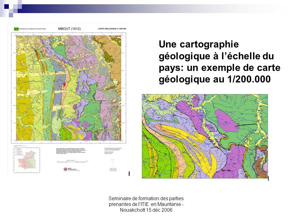 Seminaire de formation des parties prenantes de l'ITIE en Mauritanie - Nouakchott 15 déc 2006 Une cartographie géologique à l'échelle du pays: un exem