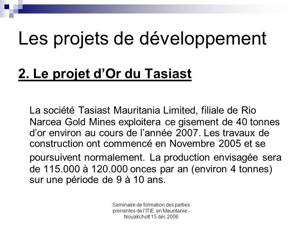 Seminaire de formation des parties prenantes de l'ITIE en Mauritanie - Nouakchott 15 déc 2006 Les projets de développement 2. Le projet d'Or du Tasias