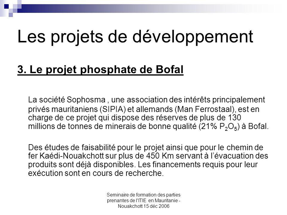 Seminaire de formation des parties prenantes de l'ITIE en Mauritanie - Nouakchott 15 déc 2006 Les projets de développement 3. Le projet phosphate de B