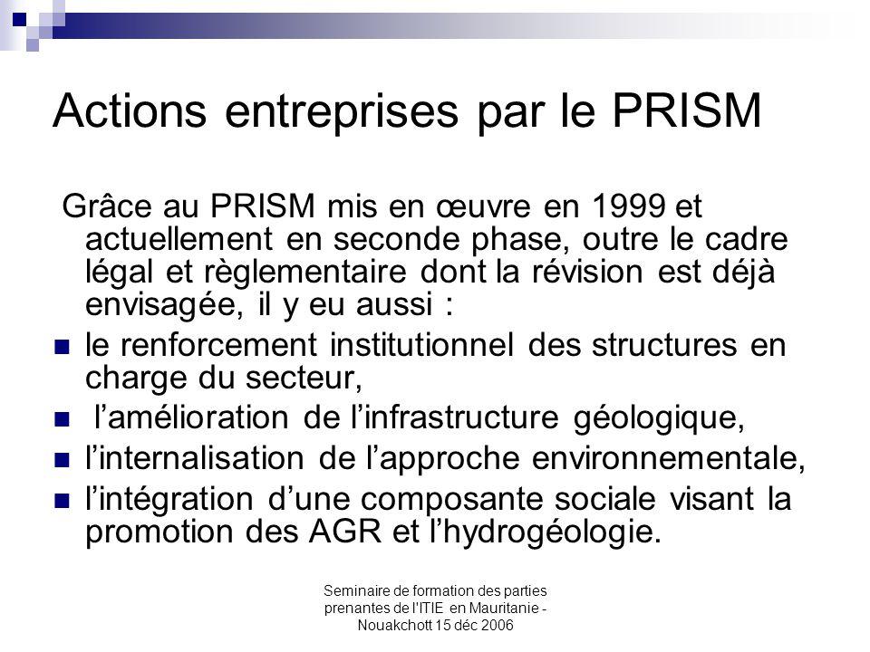 Seminaire de formation des parties prenantes de l'ITIE en Mauritanie - Nouakchott 15 déc 2006 Actions entreprises par le PRISM Grâce au PRISM mis en œ