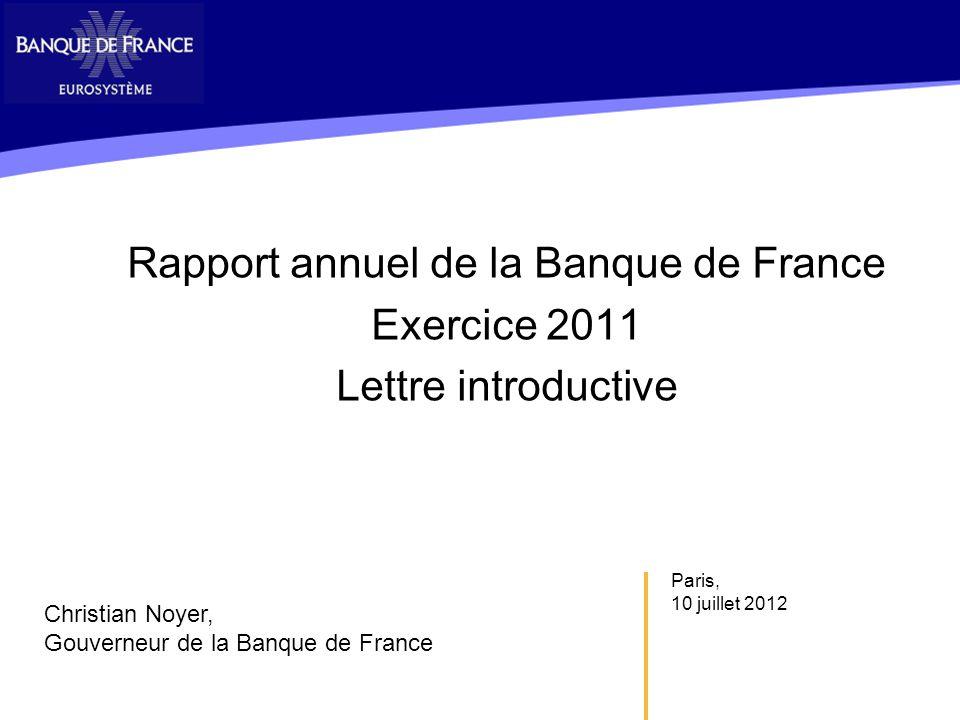 Paris, 10 juillet 2012 Rapport annuel de la Banque de France Exercice 2011 Lettre introductive Christian Noyer, Gouverneur de la Banque de France