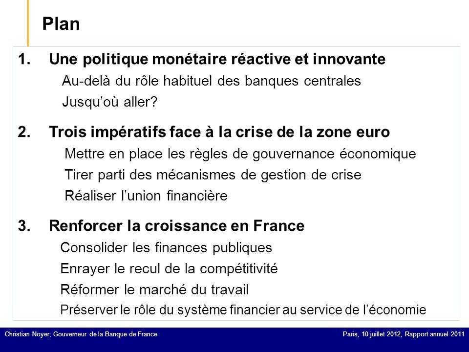 Une politique monétaire réactive et innovante Christian Noyer, Gouverneur de la Banque de France Paris, 10 juillet 2012, Rapport annuel 2011