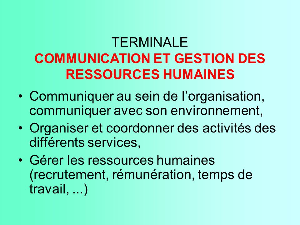 TERMINALE COMMUNICATION ET GESTION DES RESSOURCES HUMAINES Communiquer au sein de l'organisation, communiquer avec son environnement, Organiser et coo