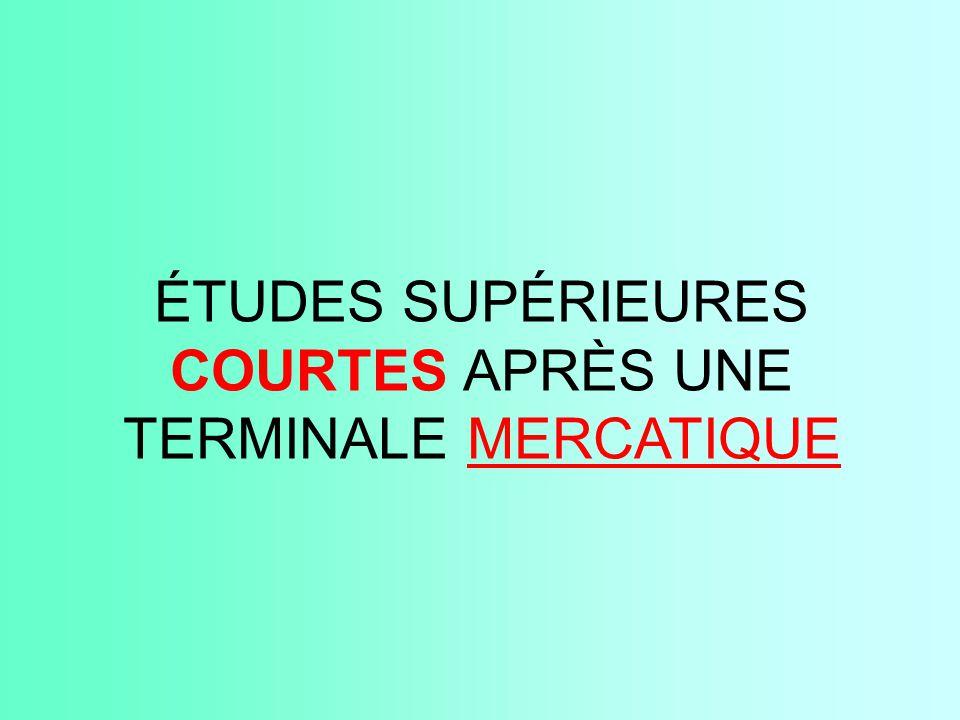 ÉTUDES SUPÉRIEURES COURTES APRÈS UNE TERMINALE MERCATIQUE