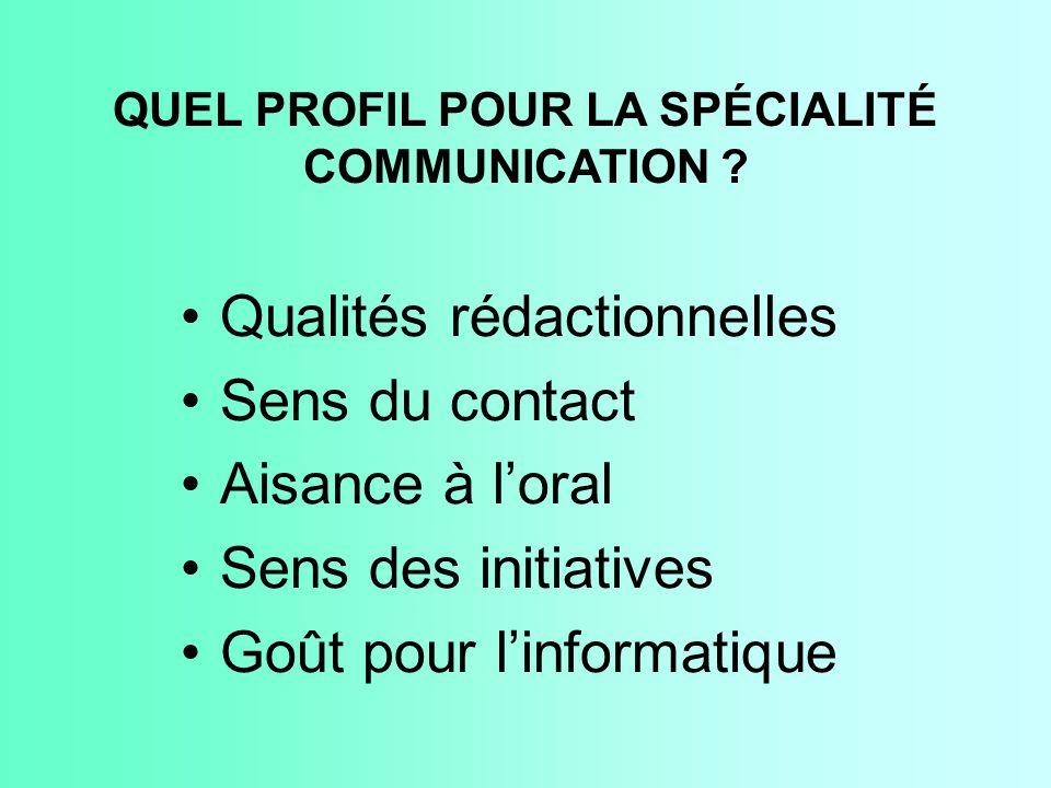 QUEL PROFIL POUR LA SPÉCIALITÉ COMMUNICATION ? Qualités rédactionnelles Sens du contact Aisance à l'oral Sens des initiatives Goût pour l'informatique
