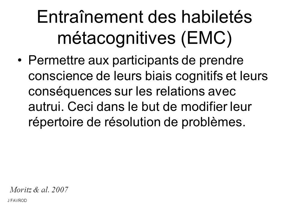 Entraînement des habiletés métacognitives (EMC) Permettre aux participants de prendre conscience de leurs biais cognitifs et leurs conséquences sur le