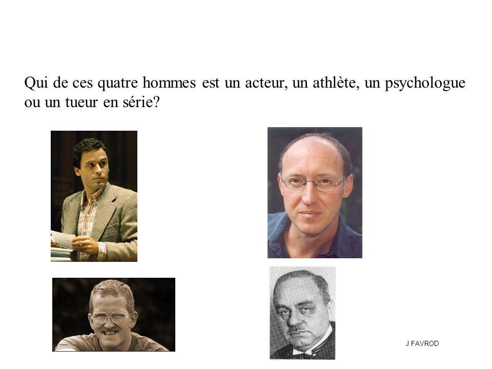 Qui de ces quatre hommes est un acteur, un athlète, un psychologue ou un tueur en série? J FAVROD
