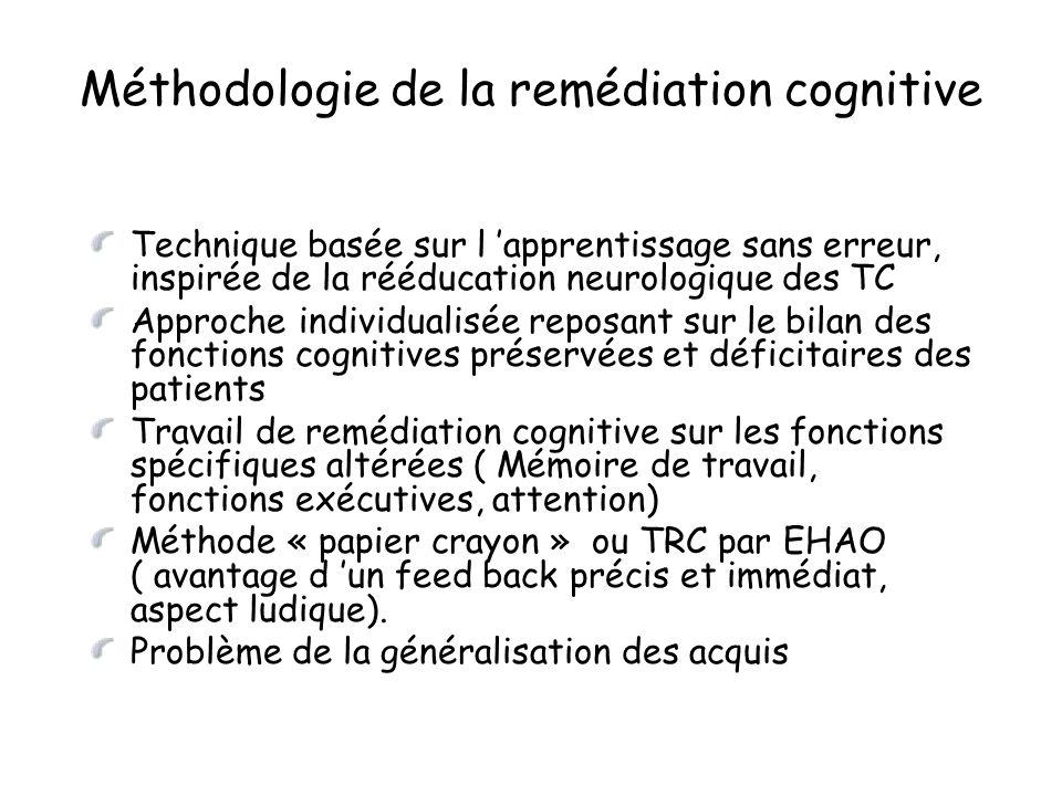 Méthodologie de la remédiation cognitive Technique basée sur l 'apprentissage sans erreur, inspirée de la rééducation neurologique des TC Approche ind