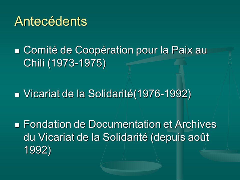 Antecédents Comité de Coopération pour la Paix au Chili (1973-1975) Comité de Coopération pour la Paix au Chili (1973-1975) Vicariat de la Solidarité(1976-1992) Vicariat de la Solidarité(1976-1992) Fondation de Documentation et Archives du Vicariat de la Solidarité (depuis août 1992) Fondation de Documentation et Archives du Vicariat de la Solidarité (depuis août 1992)