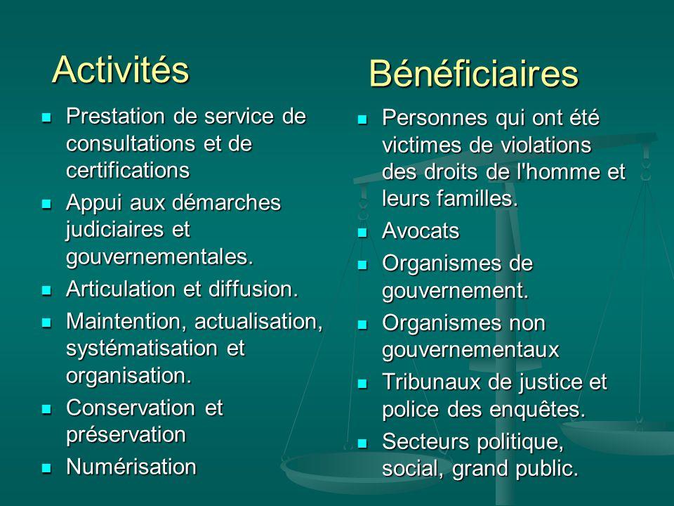 Bénéficiaires Prestation de service de consultations et de certifications Prestation de service de consultations et de certifications Appui aux démarches judiciaires et gouvernementales.