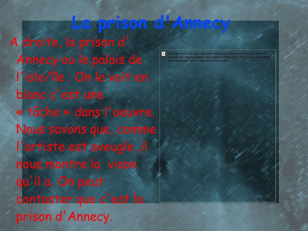 La prison d'Annecy A droite, la prison d' Annecy ou le palais de l'isle/île. On le voit en blanc c'est une « tâche » dans l'oeuvre. Nous savons que, c