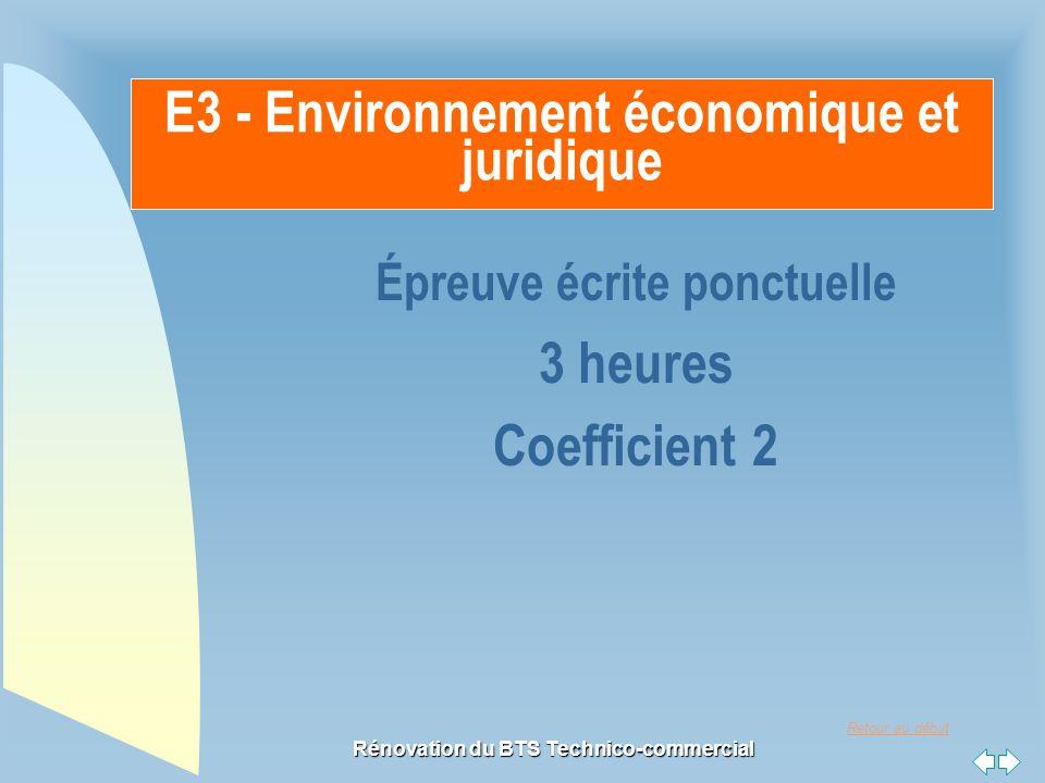 Retour au début Rénovation du BTS Technico-commercial E3 - Environnement économique et juridique Épreuve écrite ponctuelle 3 heures Coefficient 2