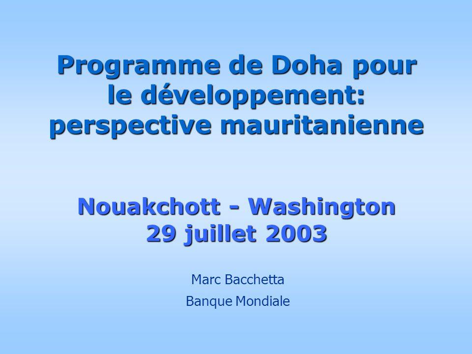 Programme de Doha pour le d é veloppement: perspective mauritanienne Nouakchott - Washington 29 juillet 2003 Marc Bacchetta Banque Mondiale