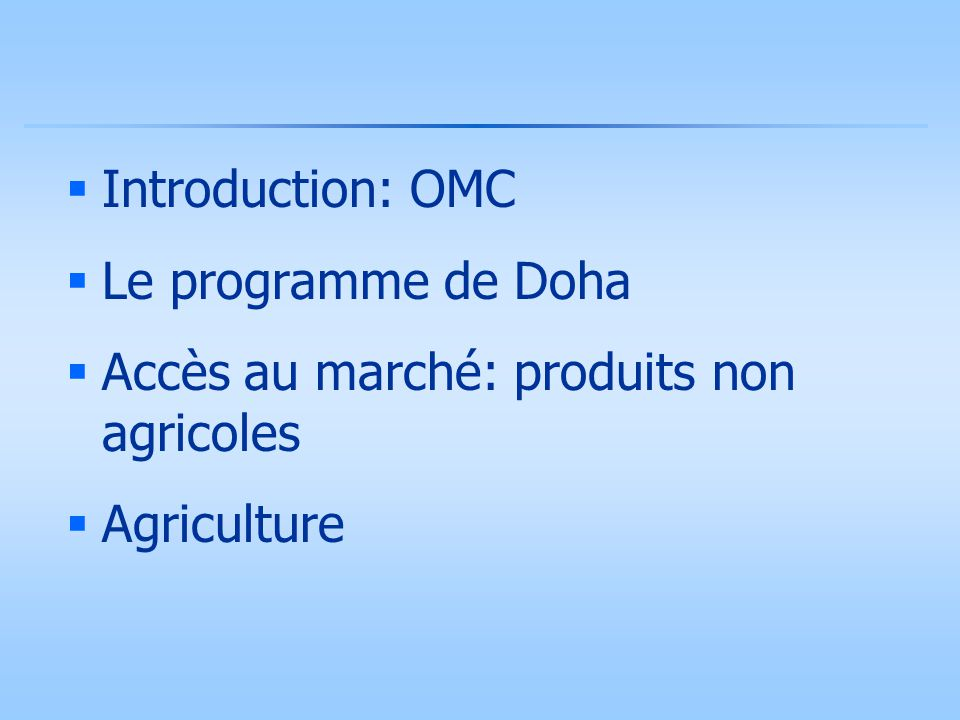  Introduction: OMC  Le programme de Doha  Accès au marché: produits non agricoles  Agriculture