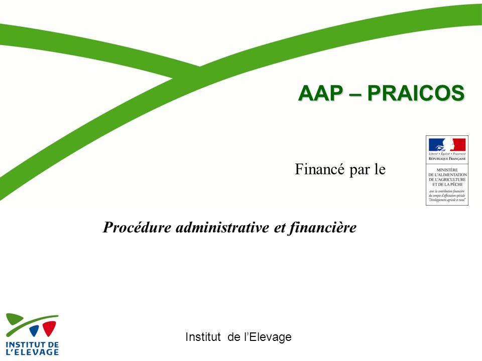 AAP – PRAICOS AAP – PRAICOS Institut de l'Elevage Financé par le Procédure administrative et financière