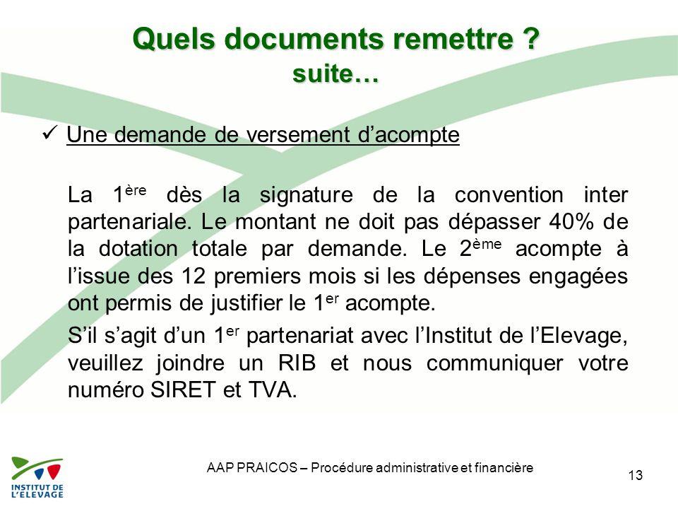 AAP PRAICOS – Procédure administrative et financière Quels documents remettre ? suite… Une demande de versement d'acompte La 1 ère dès la signature de