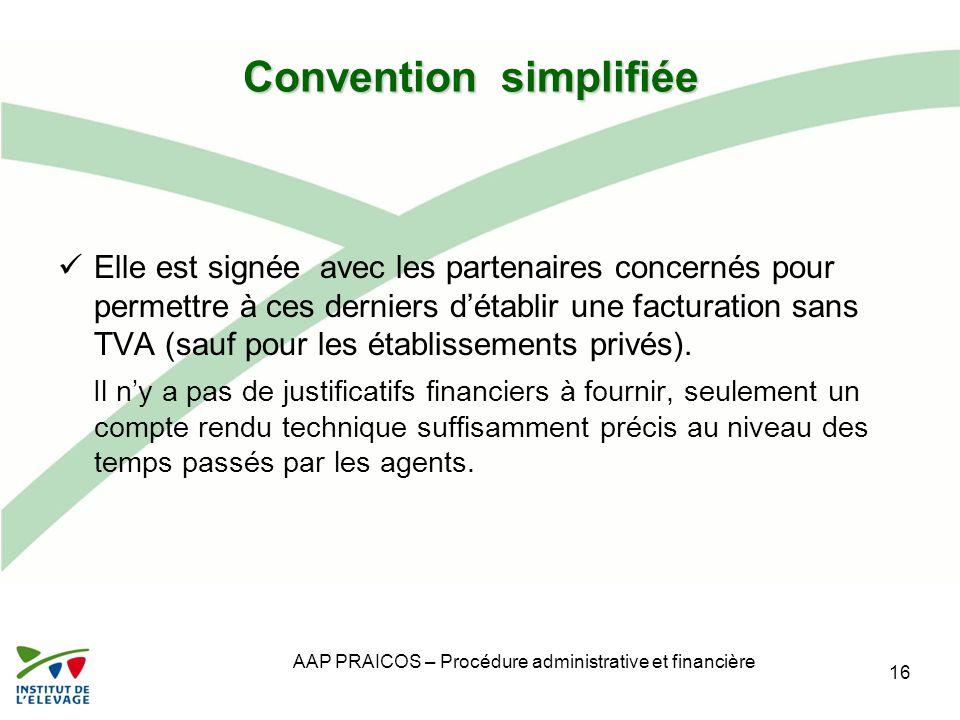 AAP PRAICOS – Procédure administrative et financière Convention simplifiée Elle est signée avec les partenaires concernés pour permettre à ces dernier