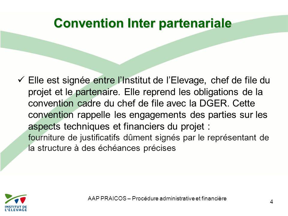 AAP PRAICOS – Procédure administrative et financière Convention Inter partenariale Elle est signée entre l'Institut de l'Elevage, chef de file du proj