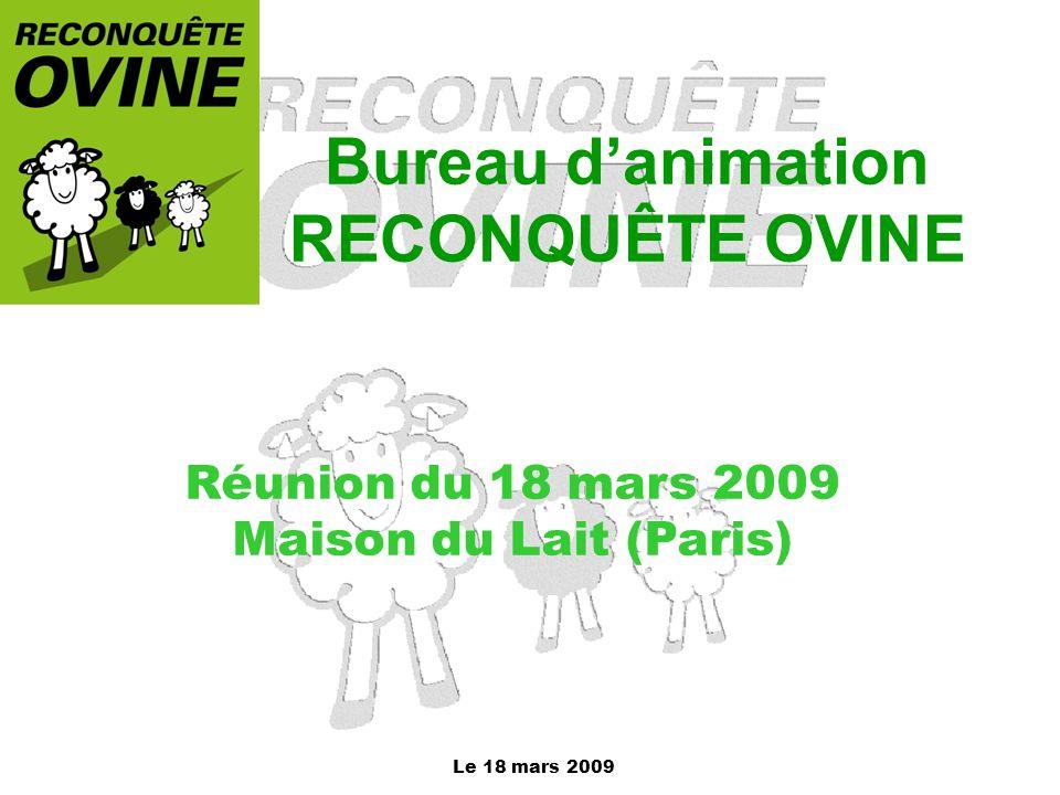 Le 18 mars 2009 Bureau d'animation RECONQUÊTE OVINE Réunion du 18 mars 2009 Maison du Lait (Paris)
