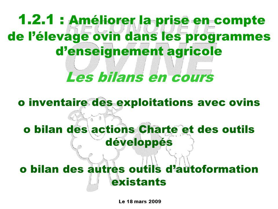 Le 18 mars 2009 1.2.1 : Améliorer la prise en compte de l'élevage ovin dans les programmes d'enseignement agricole Les bilans en cours o inventaire de