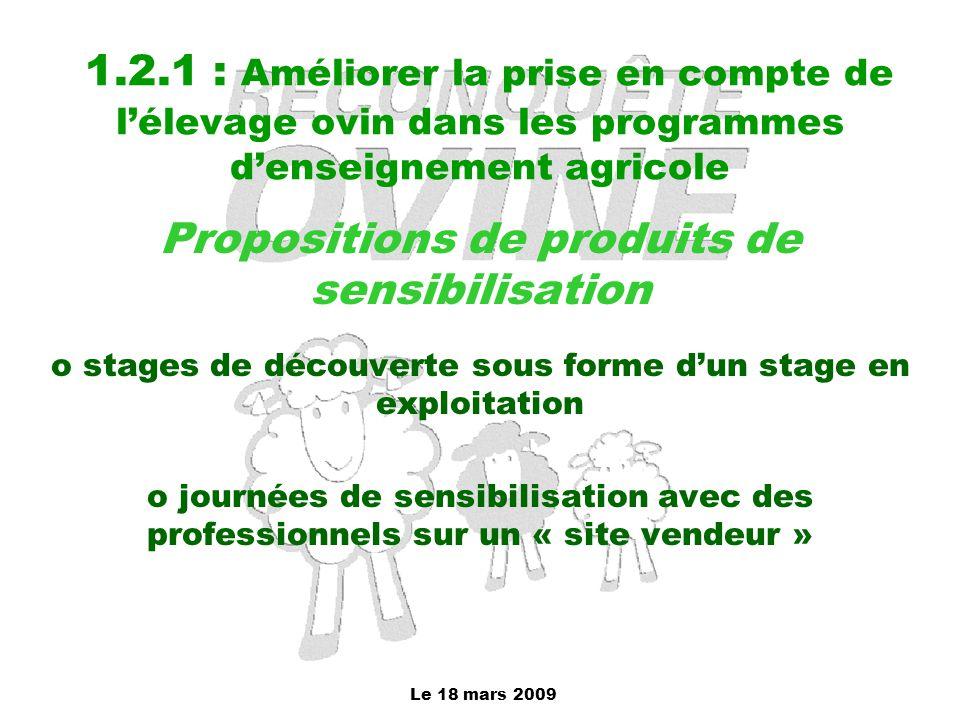 Le 18 mars 2009 1.2.1 : Améliorer la prise en compte de l'élevage ovin dans les programmes d'enseignement agricole Propositions de produits de sensibi