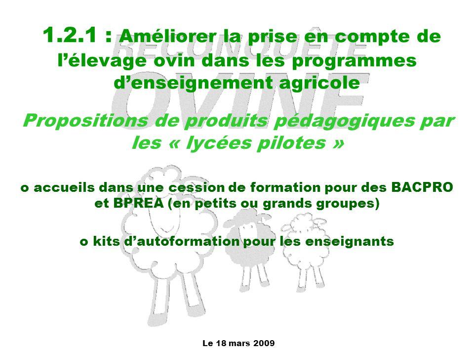 Le 18 mars 2009 1.2.1 : Améliorer la prise en compte de l'élevage ovin dans les programmes d'enseignement agricole Propositions de produits pédagogiqu