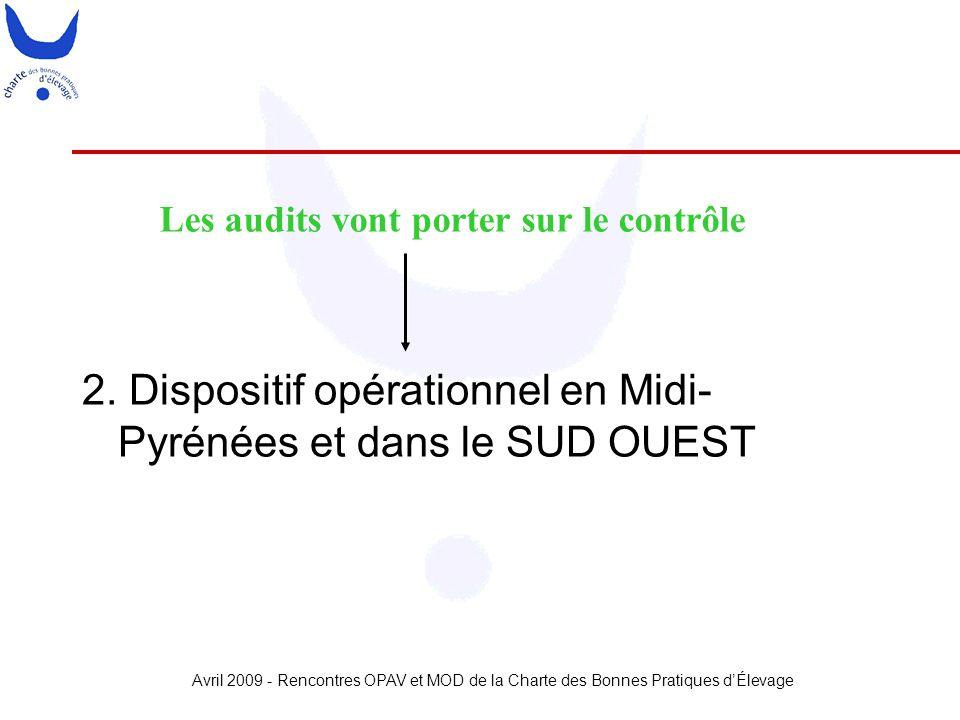Avril 2009 - Rencontres OPAV et MOD de la Charte des Bonnes Pratiques d'Élevage 2. Dispositif opérationnel en Midi- Pyrénées et dans le SUD OUEST Les