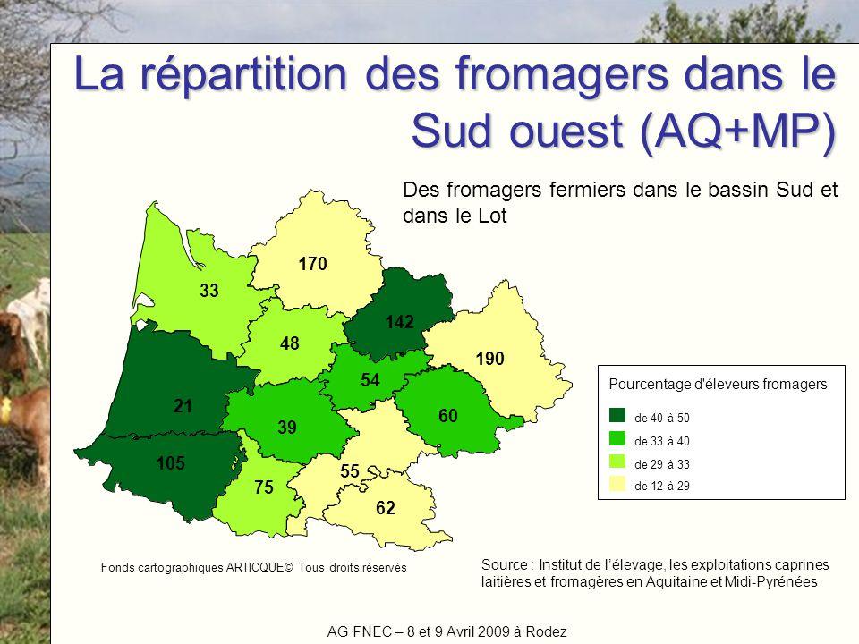 AG FNEC – 8 et 9 Avril 2009 à Rodez Titre de la manifestation La répartition des fromagers dans le Sud ouest (AQ+MP) 21 170 60 54 105 190 55 142 75 39
