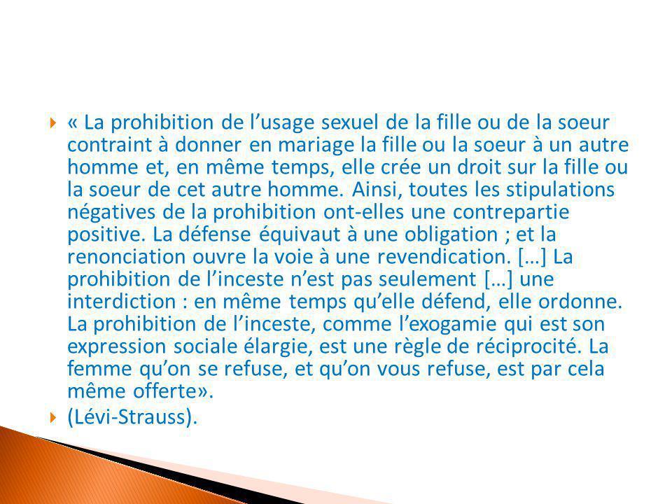  « La prohibition de l'usage sexuel de la fille ou de la soeur contraint à donner en mariage la fille ou la soeur à un autre homme et, en même temps,