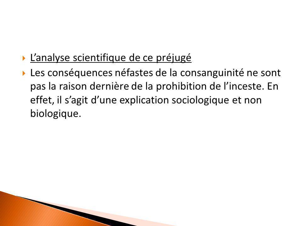  L'analyse scientifique de ce préjugé  Les conséquences néfastes de la consanguinité ne sont pas la raison dernière de la prohibition de l'inceste.